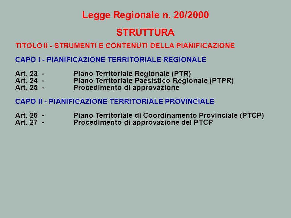 Legge Regionale n. 20/2000 STRUTTURA TITOLO II - STRUMENTI E CONTENUTI DELLA PIANIFICAZIONE CAPO I - PIANIFICAZIONE TERRITORIALE REGIONALE Art. 23 - P