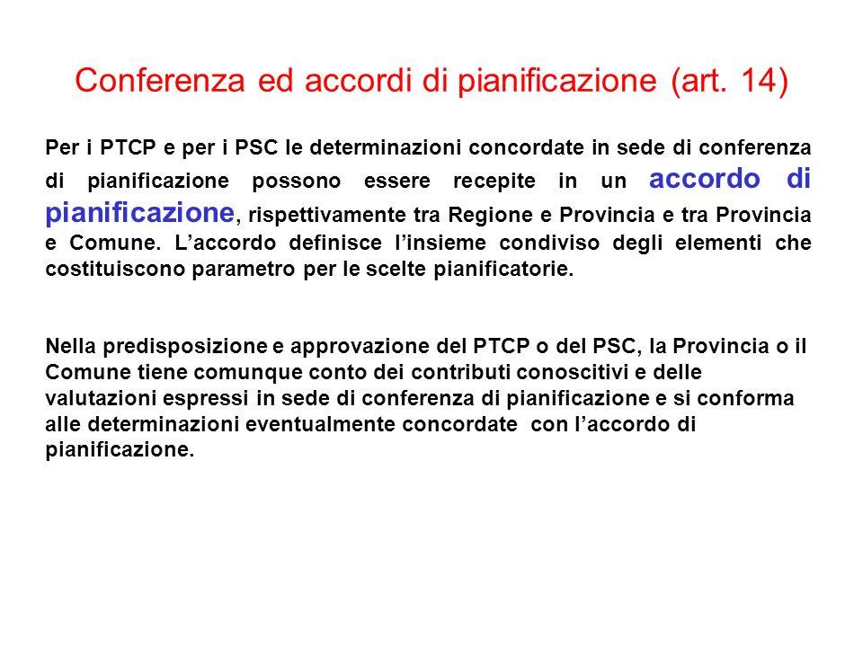 Conferenza ed accordi di pianificazione (art. 14) Per i PTCP e per i PSC le determinazioni concordate in sede di conferenza di pianificazione possono