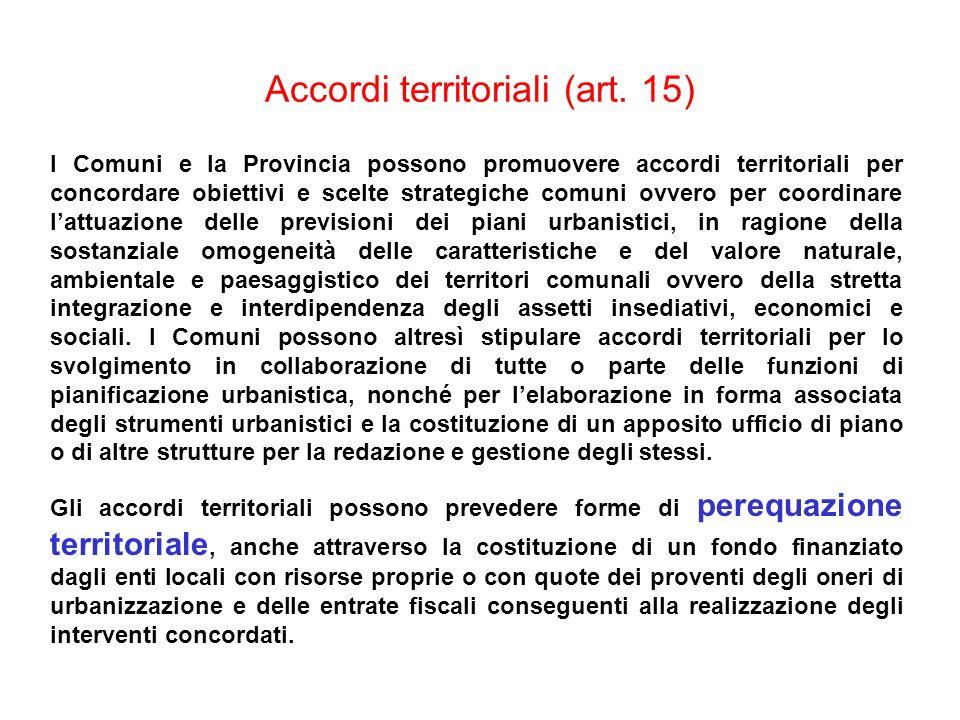 Accordi territoriali (art. 15) I Comuni e la Provincia possono promuovere accordi territoriali per concordare obiettivi e scelte strategiche comuni ov