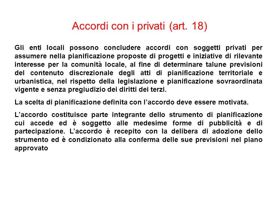 Accordi con i privati (art. 18) Gli enti locali possono concludere accordi con soggetti privati per assumere nella pianificazione proposte di progetti