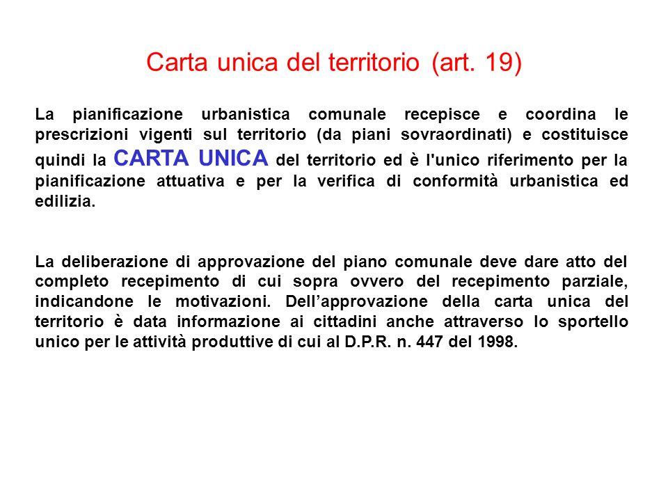 Carta unica del territorio (art. 19) La pianificazione urbanistica comunale recepisce e coordina le prescrizioni vigenti sul territorio (da piani sovr