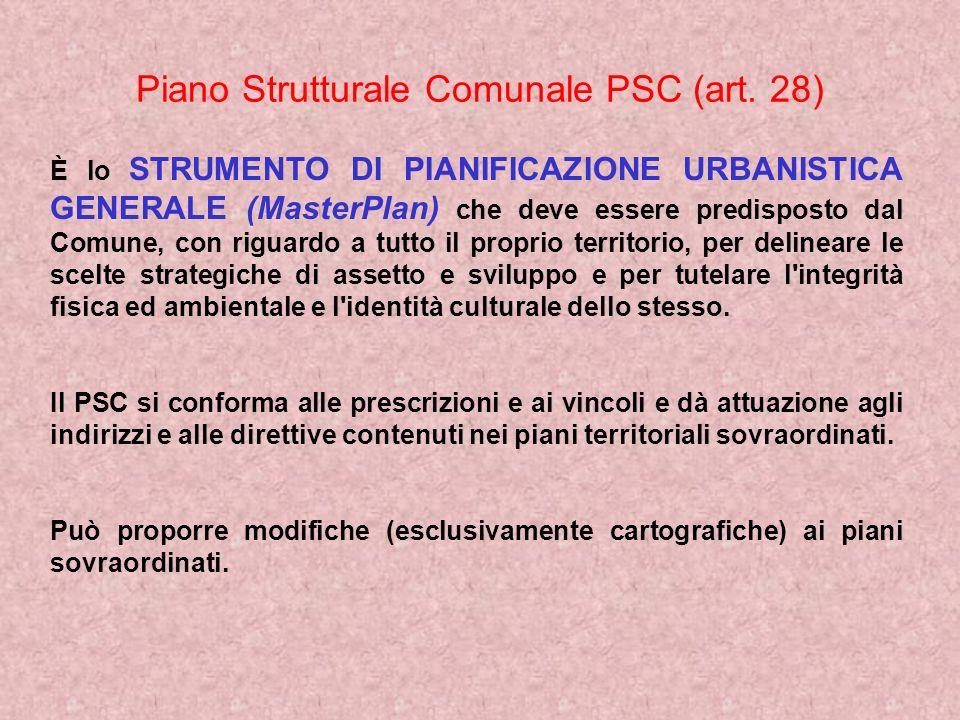 Piano Strutturale Comunale PSC (art. 28) È lo STRUMENTO DI PIANIFICAZIONE URBANISTICA GENERALE (MasterPlan) che deve essere predisposto dal Comune, co