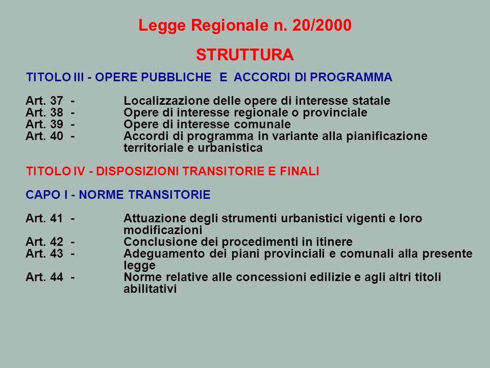 Legge Regionale n. 20/2000 STRUTTURA TITOLO III - OPERE PUBBLICHE E ACCORDI DI PROGRAMMA Art. 37 - Localizzazione delle opere di interesse statale Art