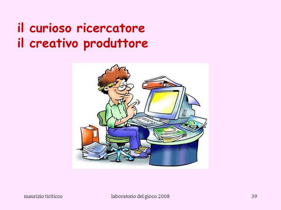maurizio tiriticcolaboratorio del gioco 200839 il curioso ricercatore il creativo produttore
