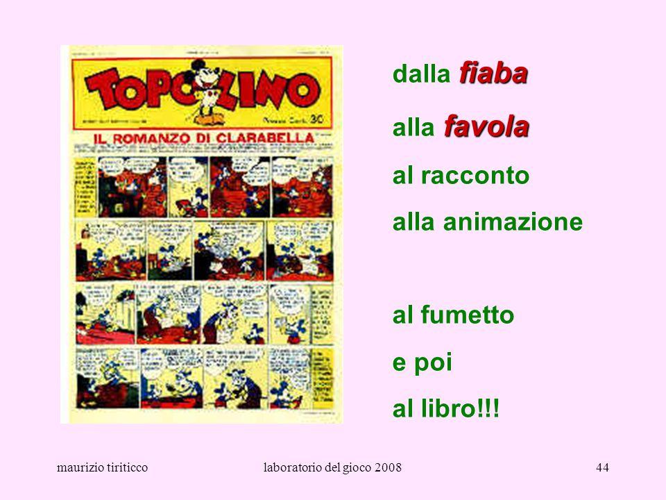 maurizio tiriticcolaboratorio del gioco 200844 fiaba dalla fiaba favola alla favola al racconto alla animazione al fumetto e poi al libro!!!
