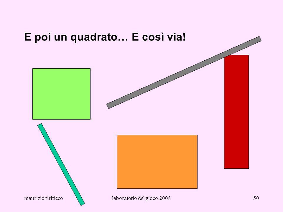 maurizio tiriticcolaboratorio del gioco 200850 E poi un quadrato… E così via!