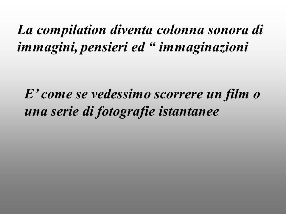 La compilation diventa colonna sonora di immagini, pensieri ed immaginazioni E come se vedessimo scorrere un film o una serie di fotografie istantanee