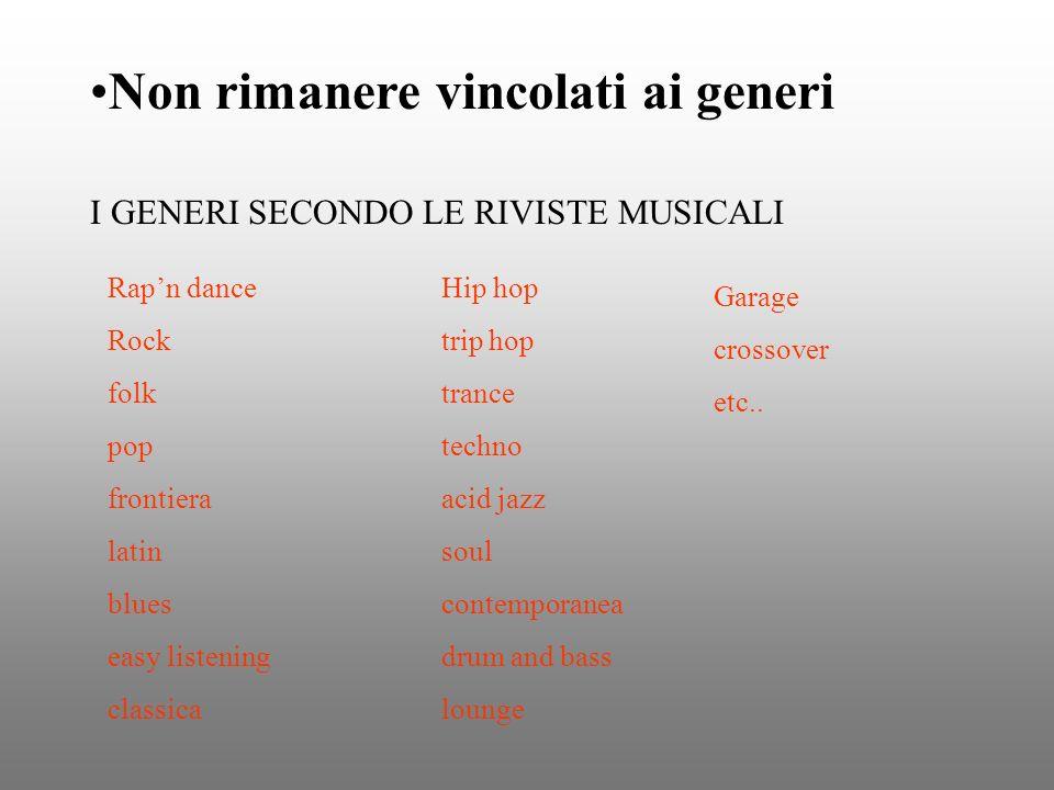 Non rimanere vincolati ai generi I GENERI SECONDO LE RIVISTE MUSICALI Rapn dance Rock folk pop frontiera latin blues easy listening classica Hip hop t