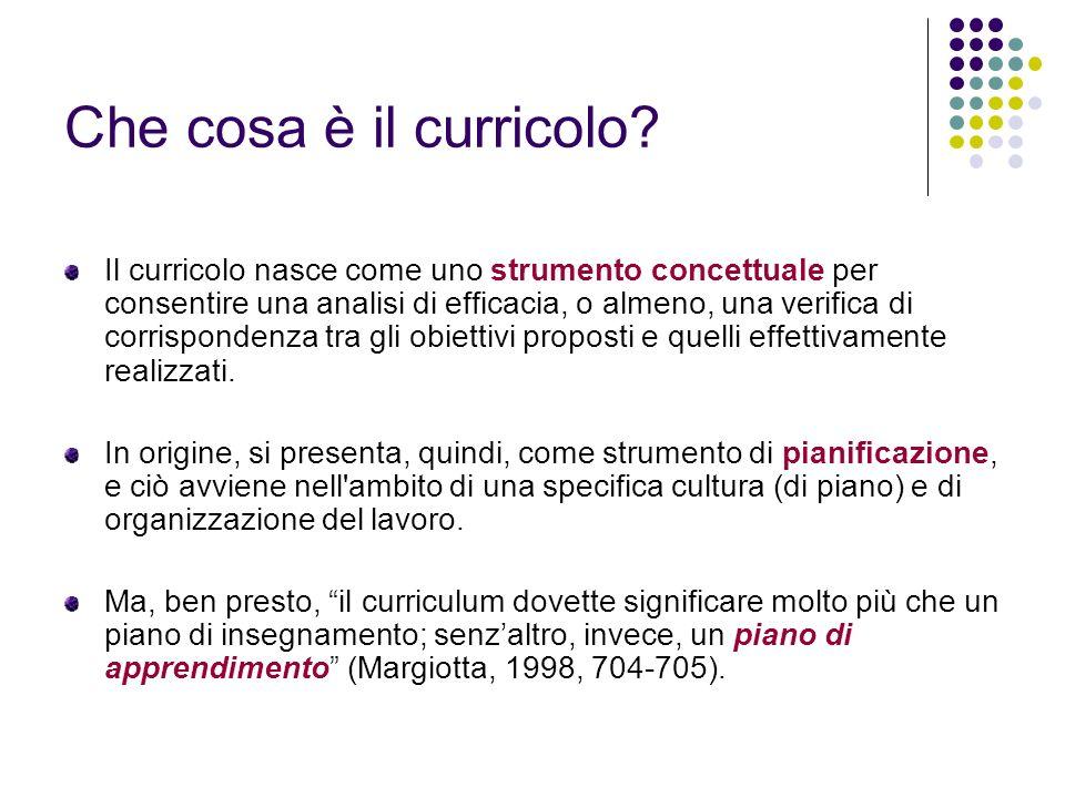 Che cosa è il curricolo? Il curricolo nasce come uno strumento concettuale per consentire una analisi di efficacia, o almeno, una verifica di corrispo