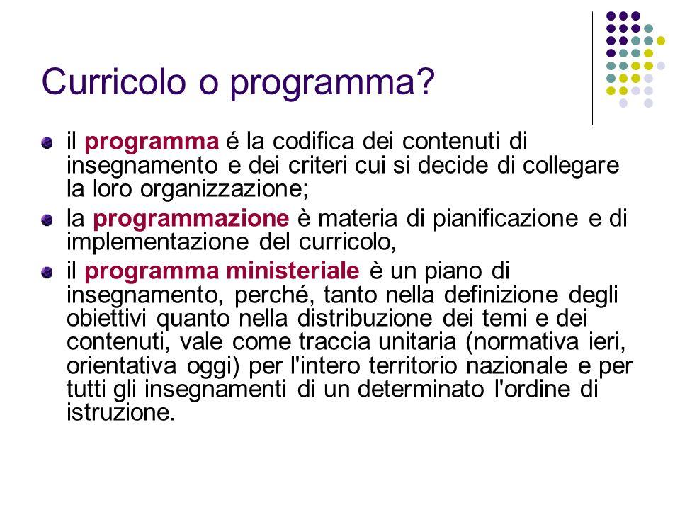 Curricolo o programma? il programma é la codifica dei contenuti di insegnamento e dei criteri cui si decide di collegare la loro organizzazione; la pr