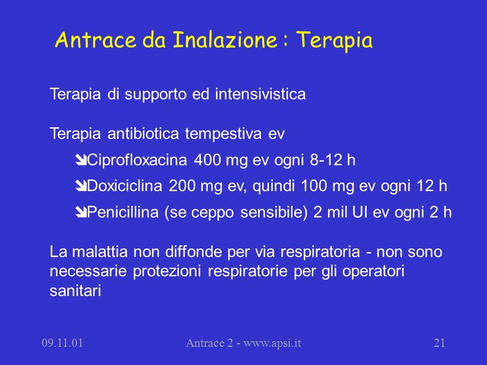 09.11.01Antrace 2 - www.apsi.it21 Terapia di supporto ed intensivistica Terapia antibiotica tempestiva ev î Ciprofloxacina 400 mg ev ogni 8-12 h î Dox