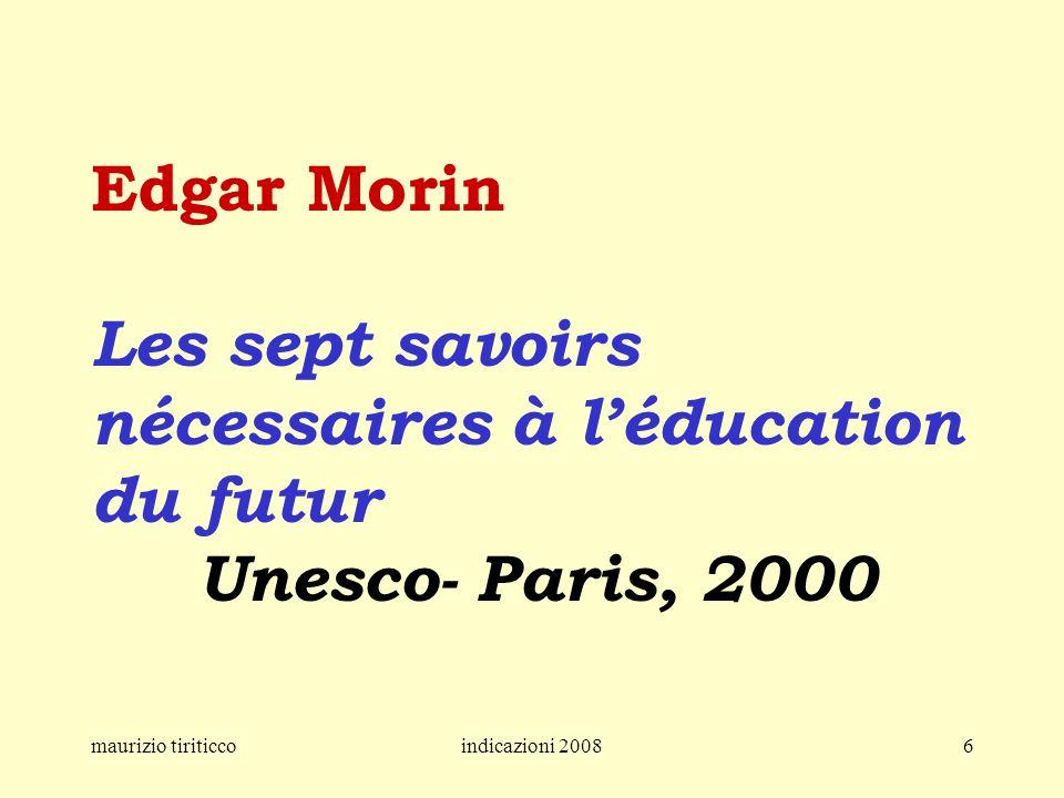 maurizio tiriticcoindicazioni 20086 Edgar Morin Les sept savoirs nécessaires à léducation du futur Unesco- Paris, 2000