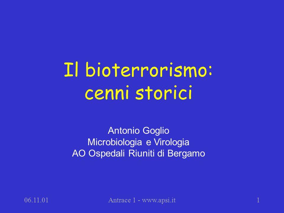 06.11.01Antrace 1 - www.apsi.it1 Il bioterrorismo: cenni storici Antonio Goglio Microbiologia e Virologia AO Ospedali Riuniti di Bergamo