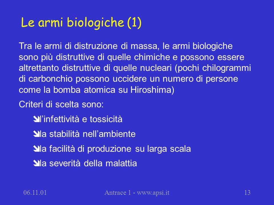 06.11.01Antrace 1 - www.apsi.it13 Tra le armi di distruzione di massa, le armi biologiche sono più distruttive di quelle chimiche e possono essere alt