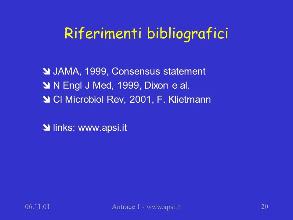 06.11.01Antrace 1 - www.apsi.it20 Riferimenti bibliografici îJAMA, 1999, Consensus statement îN Engl J Med, 1999, Dixon e al. îCl Microbiol Rev, 2001,