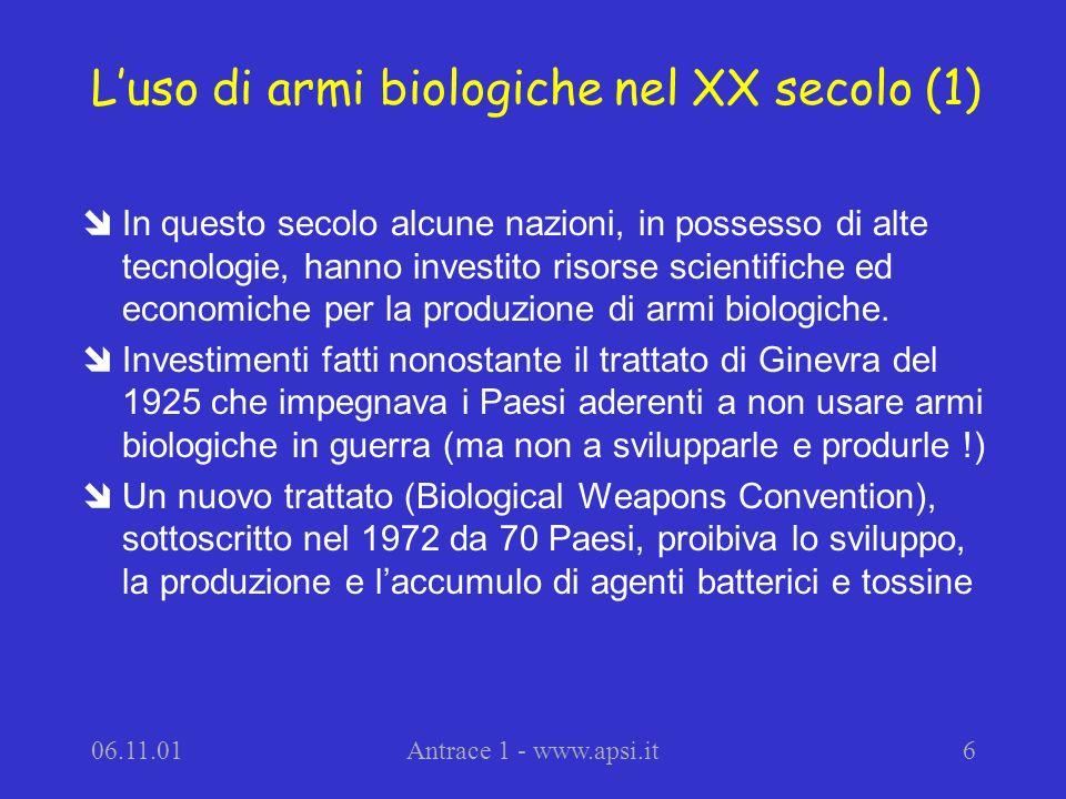06.11.01Antrace 1 - www.apsi.it6 Luso di armi biologiche nel XX secolo (1) îIn questo secolo alcune nazioni, in possesso di alte tecnologie, hanno inv