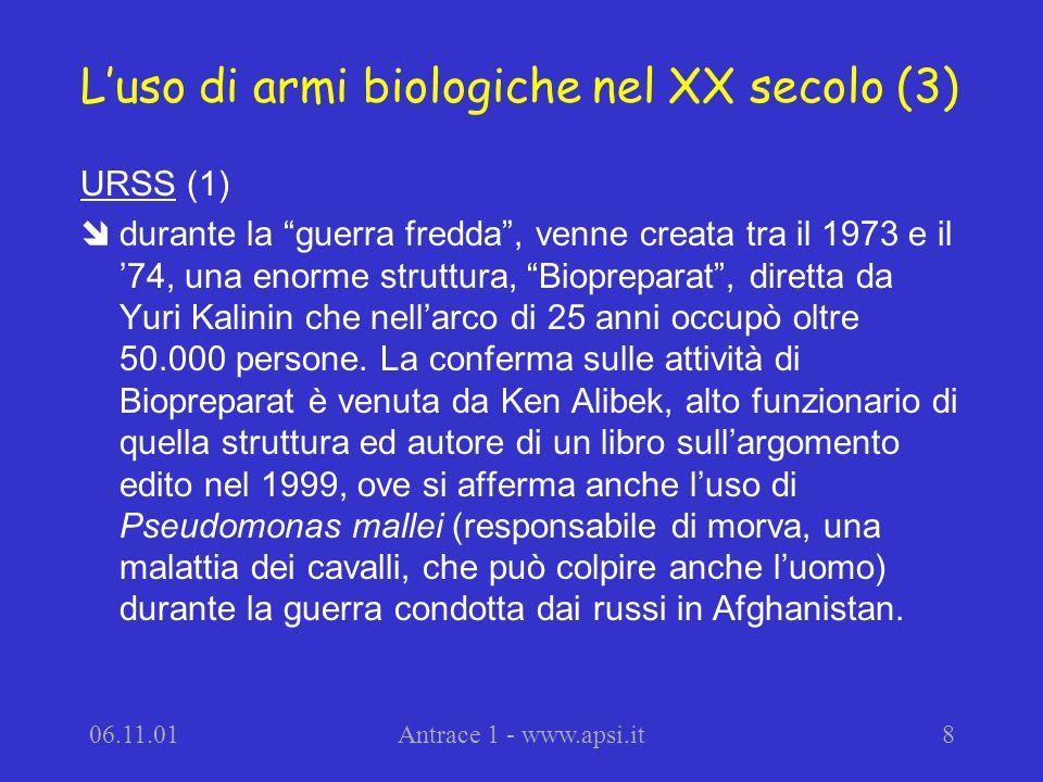 06.11.01Antrace 1 - www.apsi.it8 Luso di armi biologiche nel XX secolo (3) URSS (1) durante la guerra fredda, venne creata tra il 1973 e il 74, una en