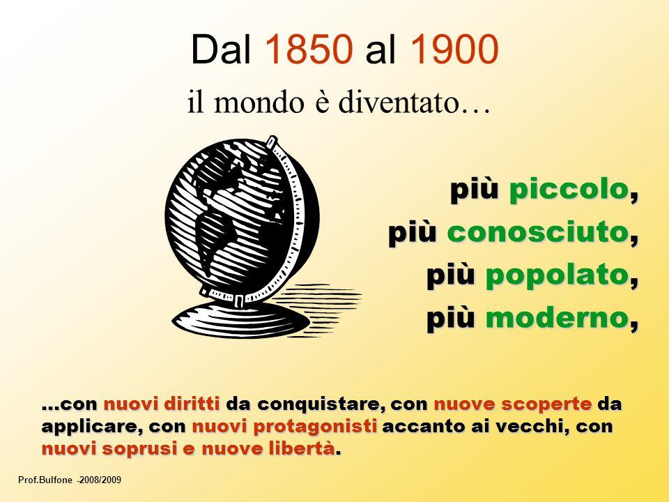 Dal 1850 al 1900 il mondo è diventato… più piccolo, più conosciuto, più popolato, più moderno, …con nuovi diritti da conquistare, con nuove scoperte da applicare, con nuovi protagonisti accanto ai vecchi, con nuovi soprusi e nuove libertà.