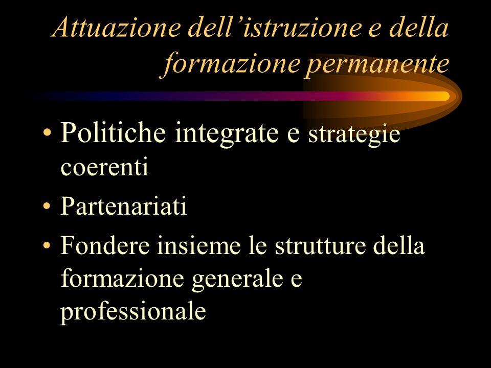 Attuazione dellistruzione e della formazione permanente Politiche integrate e strategie coerenti Partenariati Fondere insieme le strutture della formazione generale e professionale