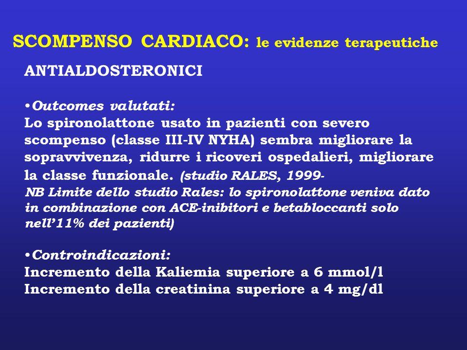SCOMPENSO CARDIACO: le evidenze terapeutiche ANTIALDOSTERONICI Outcomes valutati: Lo spironolattone usato in pazienti con severo scompenso (classe III
