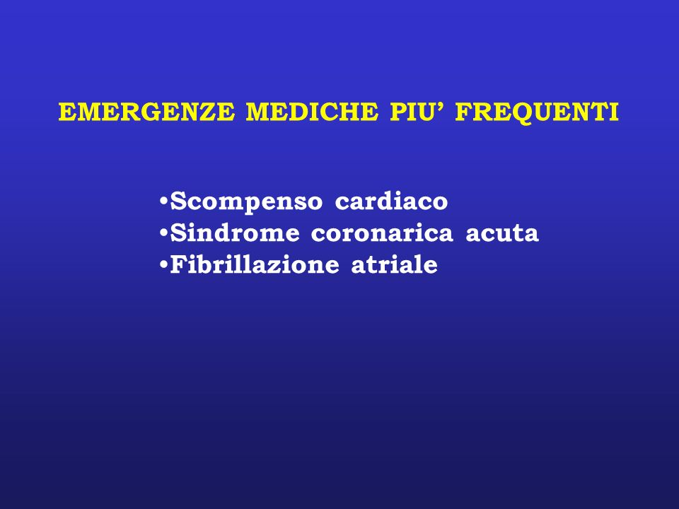 EMERGENZE MEDICHE PIU FREQUENTI Scompenso cardiaco Sindrome coronarica acuta Fibrillazione atriale