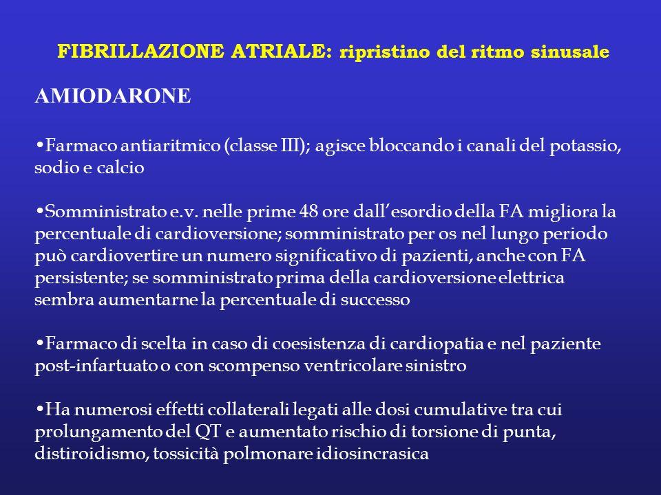 FIBRILLAZIONE ATRIALE: ripristino del ritmo sinusale AMIODARONE Farmaco antiaritmico (classe III); agisce bloccando i canali del potassio, sodio e cal