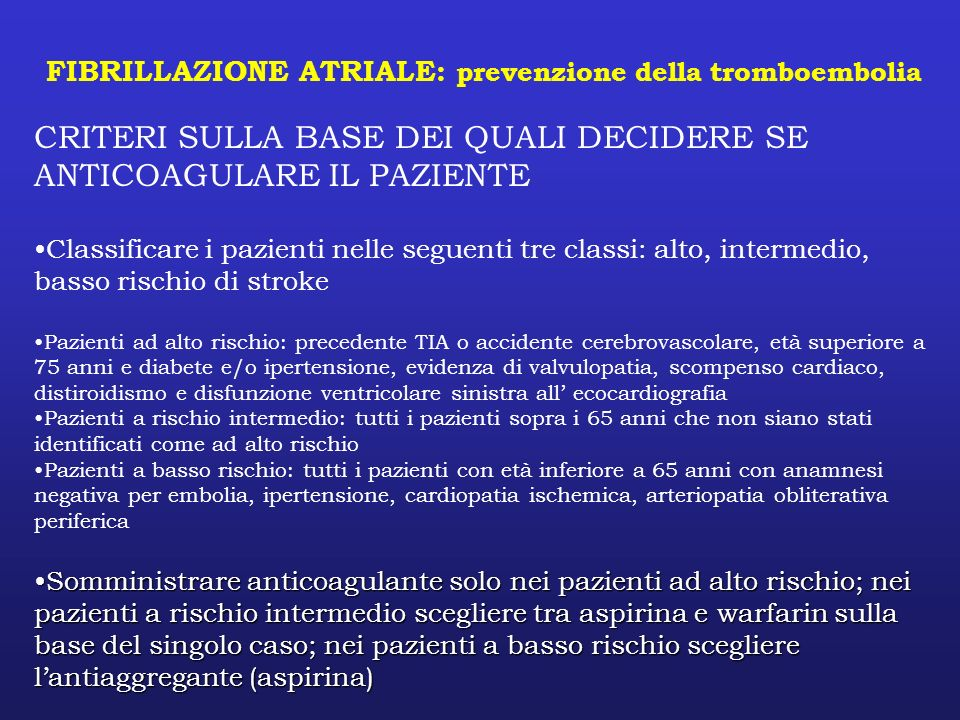 FIBRILLAZIONE ATRIALE: prevenzione della tromboembolia CRITERI SULLA BASE DEI QUALI DECIDERE SE ANTICOAGULARE IL PAZIENTE Classificare i pazienti nell