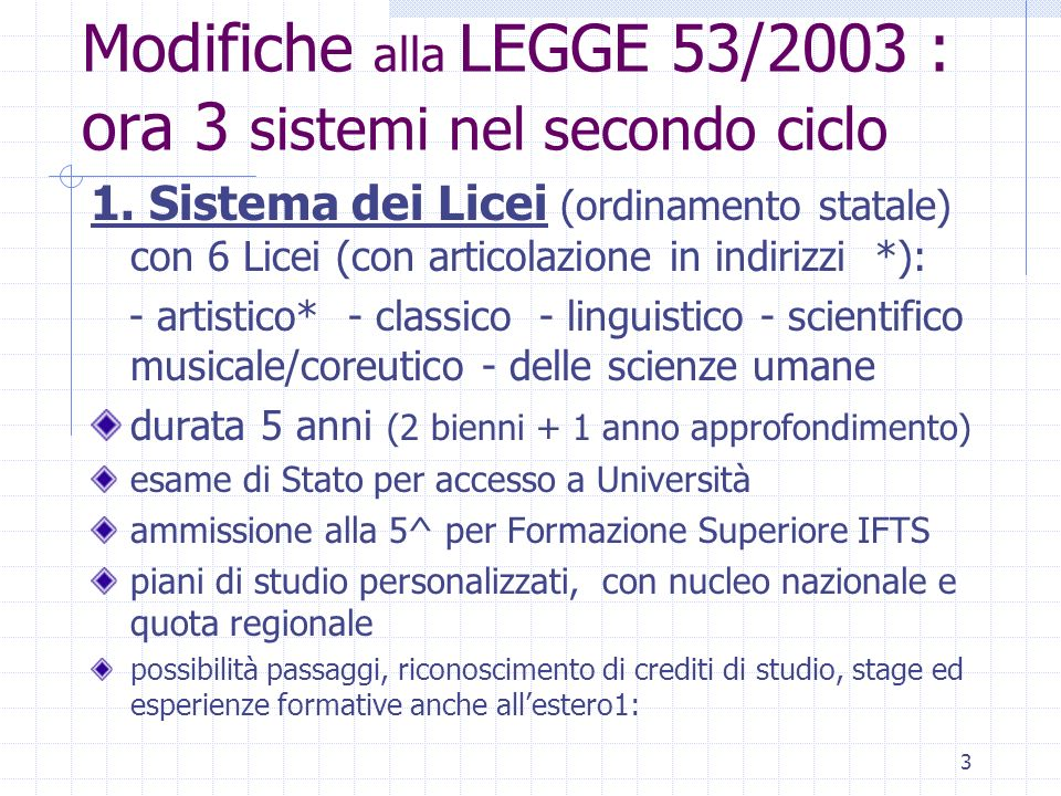 3 Modifiche alla LEGGE 53/2003 : ora 3 sistemi nel secondo ciclo 1.