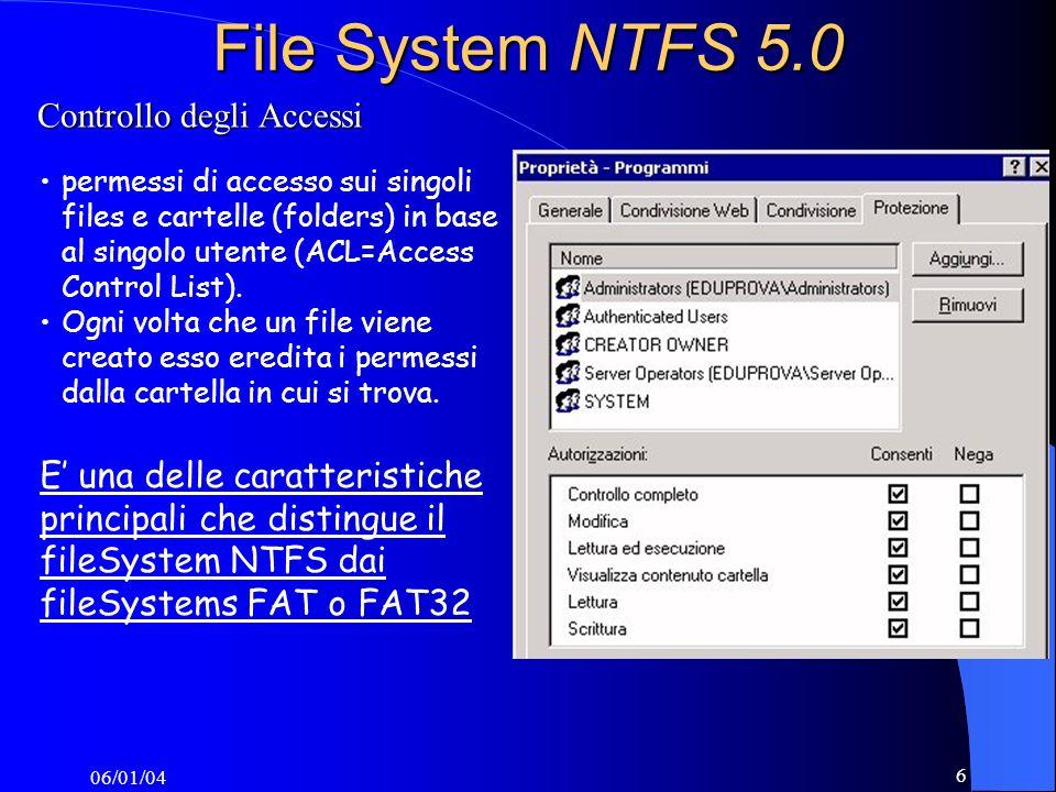 06/01/04 7 File System NTFS 5.0 Controllo completoControllo completo Lettura, scrittura, modifica, esecuzione, modifica attributi, permessi, e diventare propriatario del file.