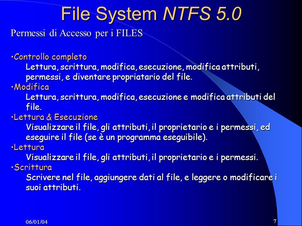 06/01/04 8 File System NTFS 5.0 Permessi di Accesso per le DIRECTORY Controllo completoControllo completo Leggere, scrivere, modificare ed eseguire i files nella cartella, modificare attributi, permessi, e divenire proprietario della cartella o dei files in essa contenuti.