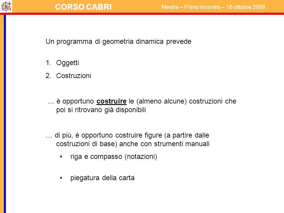 CORSO CABRI Mestre – Primo incontro – 16 ottobre 2008 COSTRUZIONI di BASE 1.Asse di un segmento Punto medio Mediane di un triangolo Circumcentro Circonferenza per tre punti Retta perpendicolare (per un punto)
