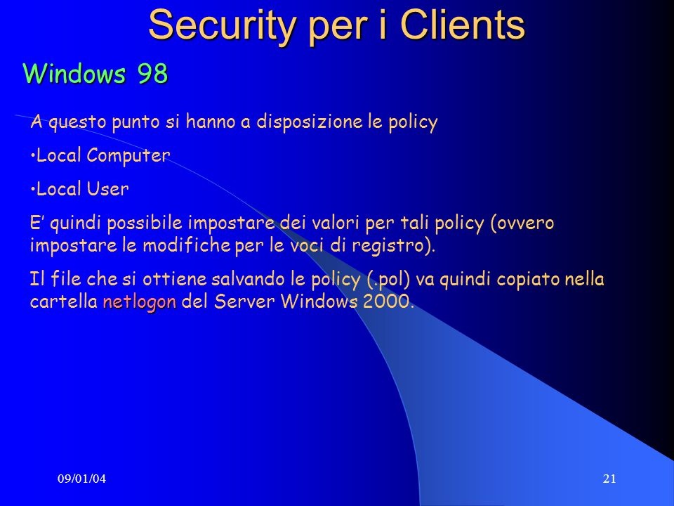 09/01/0421 Security per i Clients Windows 98 A questo punto si hanno a disposizione le policy Local Computer Local User E quindi possibile impostare d