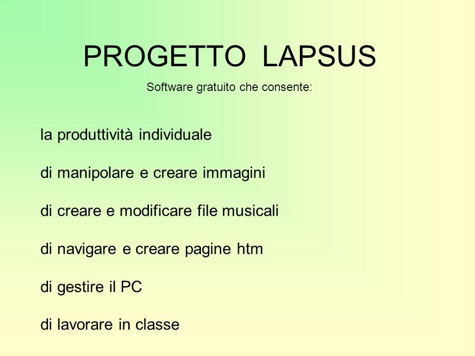 PROGETTO LAPSUS Software gratuito che consente: la produttività individuale di manipolare e creare immagini di creare e modificare file musicali di navigare e creare pagine htm di gestire il PC di lavorare in classe