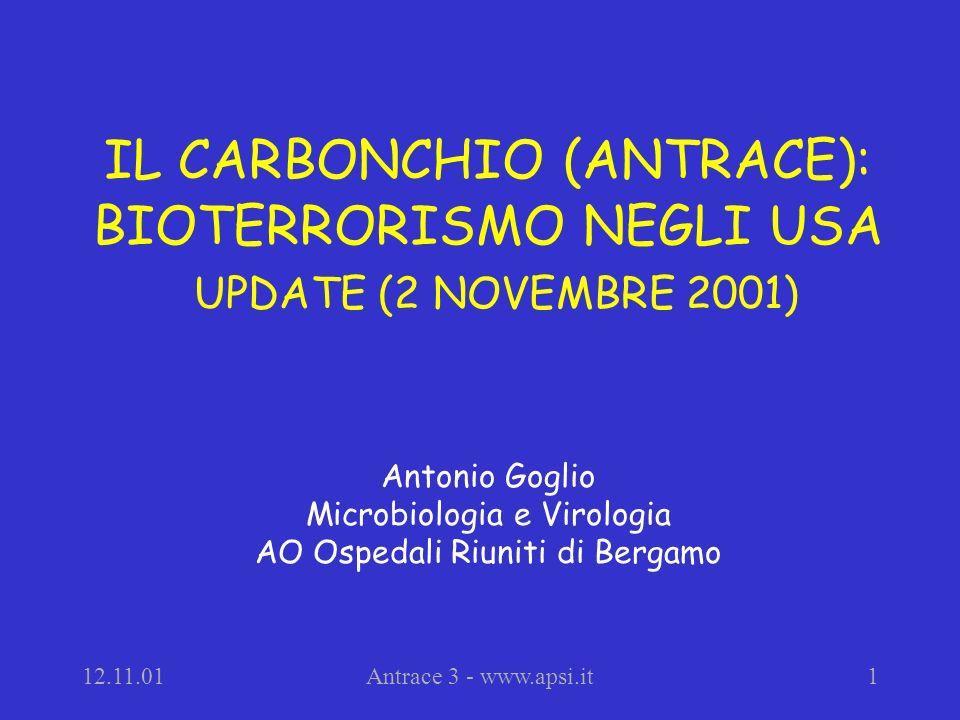 12.11.01Antrace 3 - www.apsi.it1 IL CARBONCHIO (ANTRACE): BIOTERRORISMO NEGLI USA UPDATE (2 NOVEMBRE 2001) Antonio Goglio Microbiologia e Virologia AO Ospedali Riuniti di Bergamo