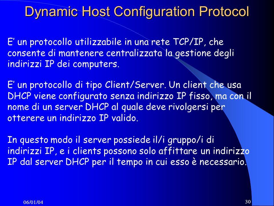 06/01/04 30 Dynamic Host Configuration Protocol E un protocollo utilizzabile in una rete TCP/IP, che consente di mantenere centralizzata la gestione degli indirizzi IP dei computers.