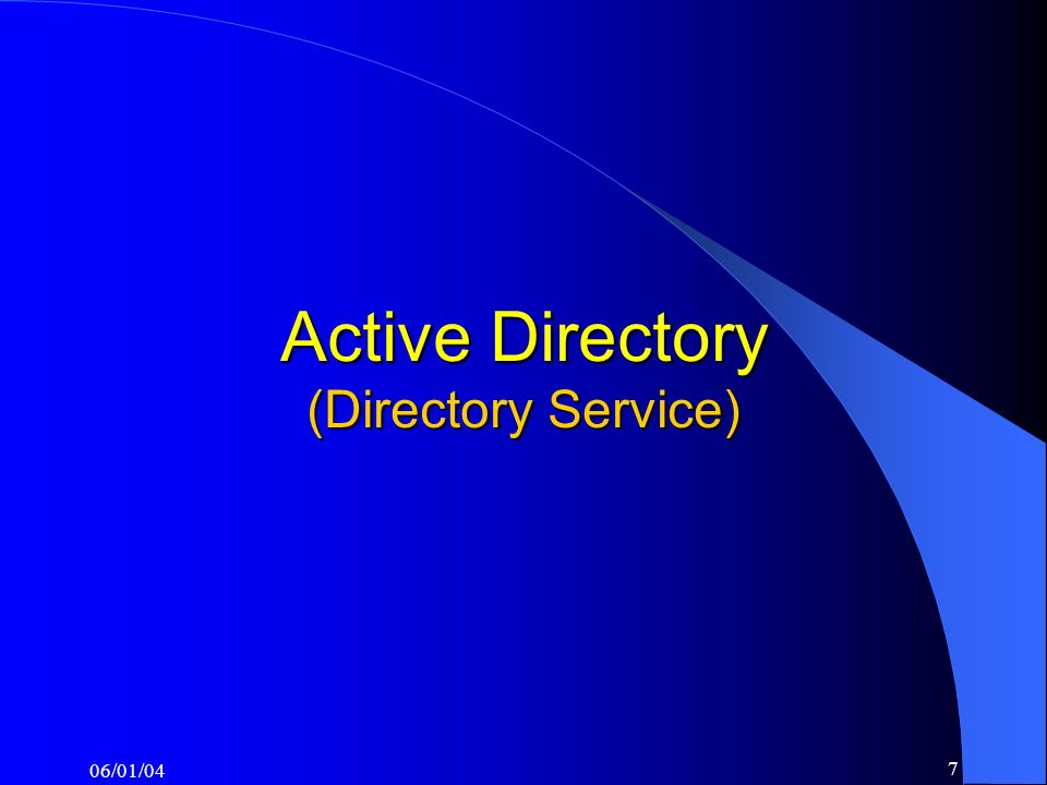 06/01/04 7 Active Directory (Directory Service)
