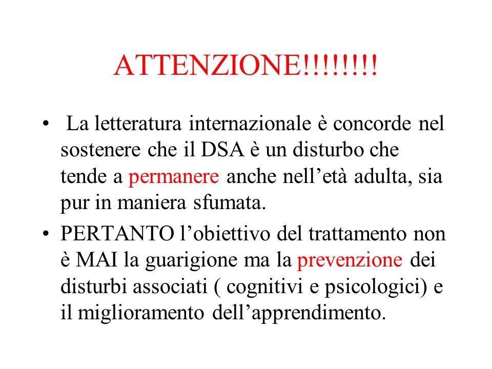 ATTENZIONE!!!!!!!! La letteratura internazionale è concorde nel sostenere che il DSA è un disturbo che tende a permanere anche nelletà adulta, sia pur