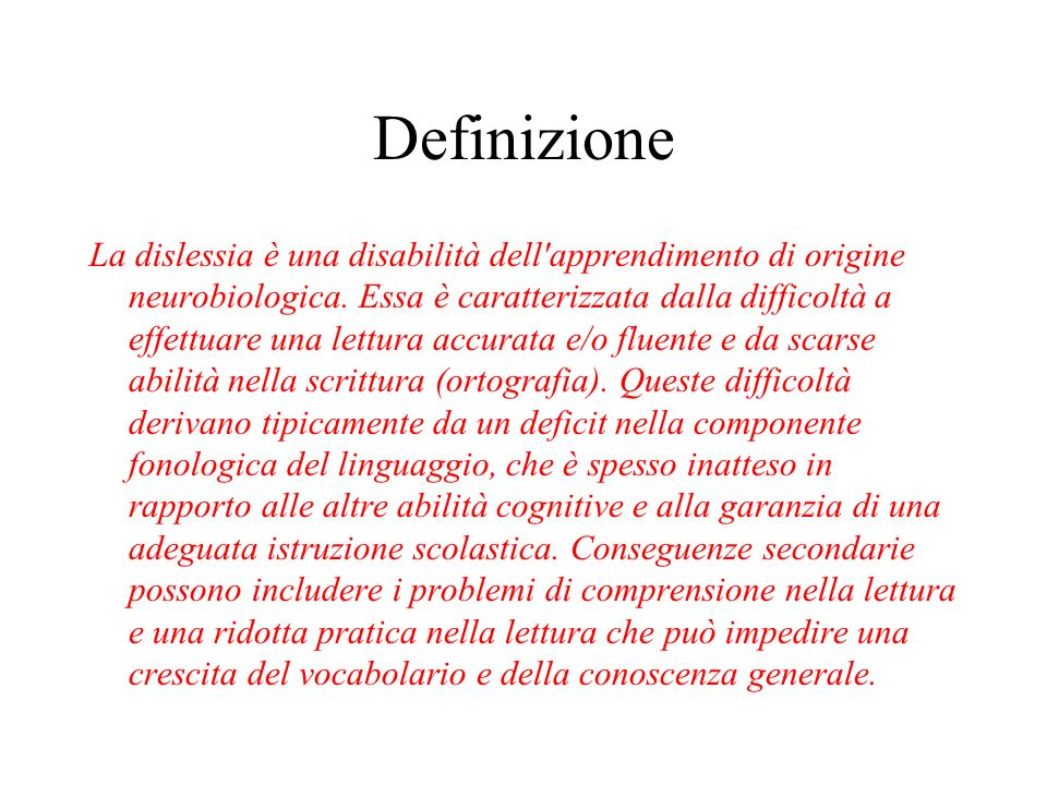 Definizione La dislessia è una disabilità dell'apprendimento di origine neurobiologica. Essa è caratterizzata dalla difficoltà a effettuare una lettur