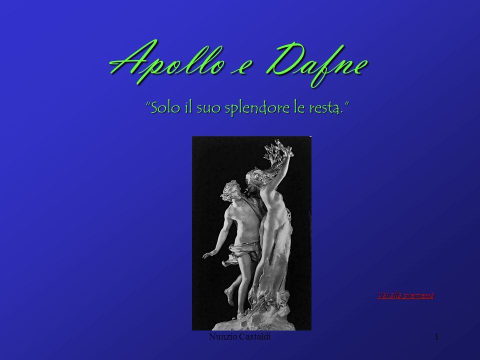 Nunzio Castaldi1 Vai alla premessa Vai alla premessa Apollo e Dafne Solo il suo splendore le resta.