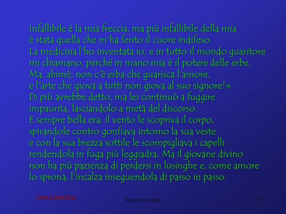 Nunzio Castaldi17 Infallibile è la mia freccia, ma più infallibile della mia è stata quella che m'ha ferito il cuore indifeso. La medicina l'ho invent
