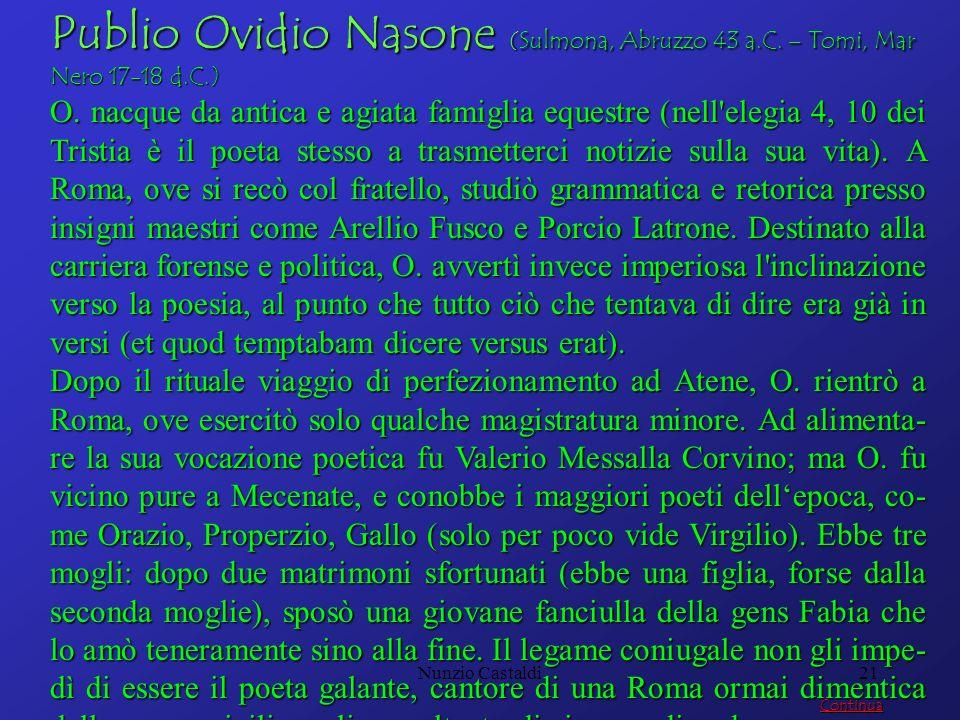 Nunzio Castaldi21 Publio Ovidio Nasone (Sulmona, Abruzzo 43 a.C. – Tomi, Mar Nero 17-18 d.C.) O. nacque da antica e agiata famiglia equestre (nell'ele