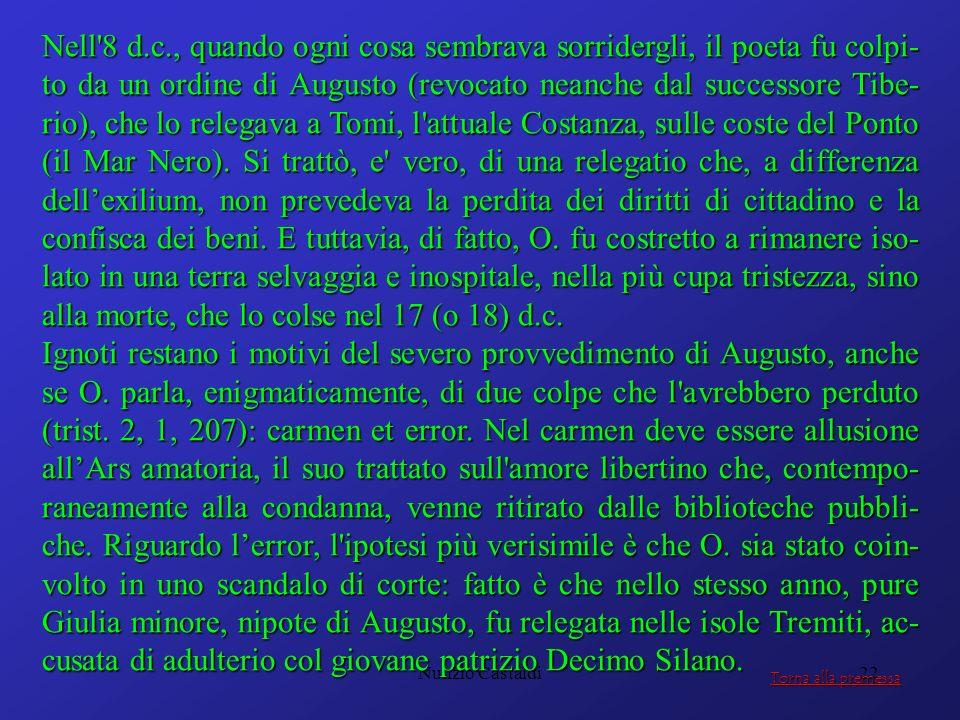 Nunzio Castaldi22 Nell'8 d.c., quando ogni cosa sembrava sorridergli, il poeta fu colpi- to da un ordine di Augusto (revocato neanche dal successore T