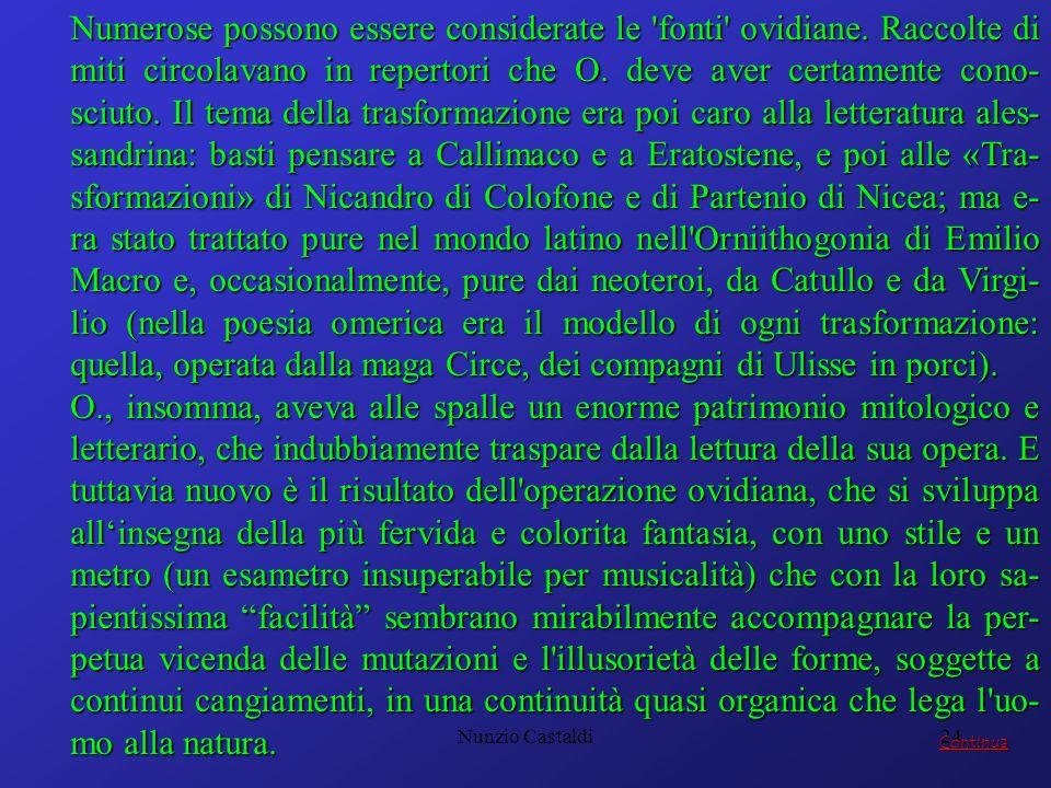 Nunzio Castaldi24 Numerose possono essere considerate le 'fonti' ovidiane. Raccolte di miti circolavano in repertori che O. deve aver certamente cono-