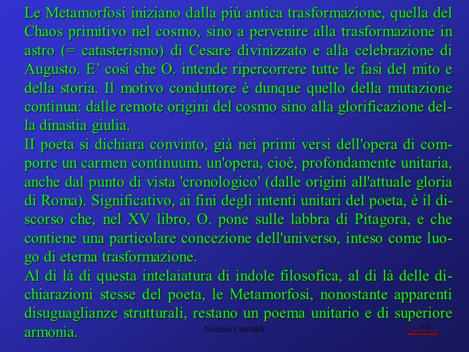 Nunzio Castaldi25 Le Metamorfosi iniziano dalla più antica trasformazione, quella del Chaos primitivo nel cosmo, sino a pervenire alla trasformazione