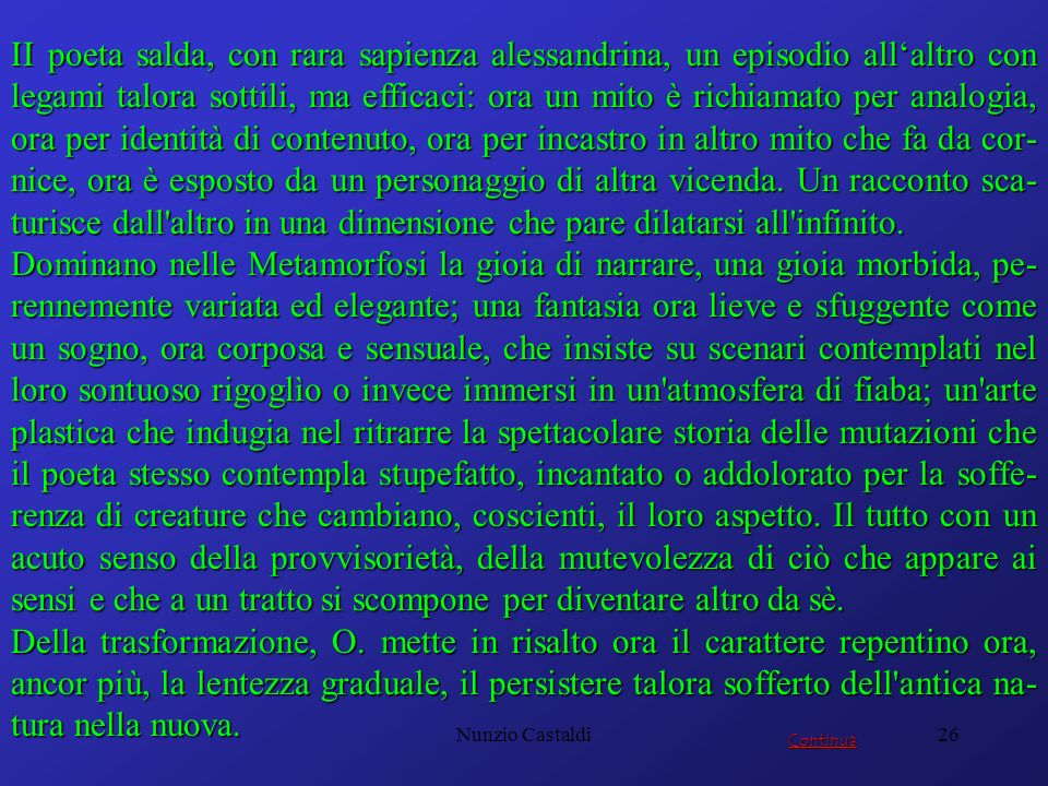 Nunzio Castaldi26 II poeta salda, con rara sapienza alessandrina, un episodio allaltro con legami talora sottili, ma efficaci: ora un mito è richiamat