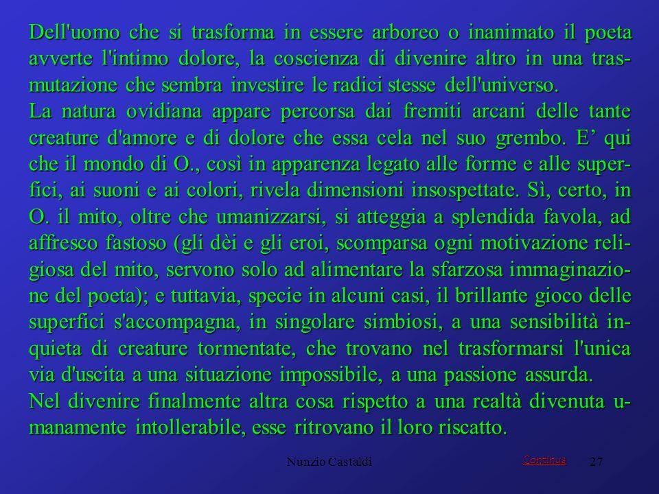 Nunzio Castaldi27 Dell'uomo che si trasforma in essere arboreo o inanimato il poeta avverte l'intimo dolore, la coscienza di divenire altro in una tra