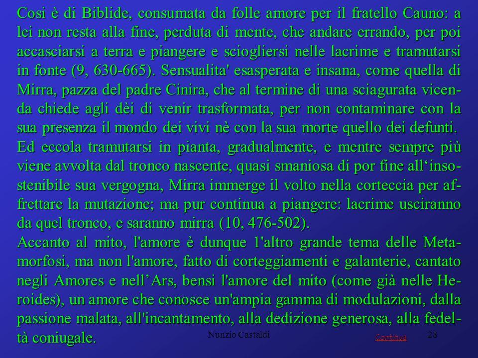 Nunzio Castaldi28 Cosi è di Biblide, consumata da folle amore per il fratello Cauno: a lei non resta alla fine, perduta di mente, che andare errando,
