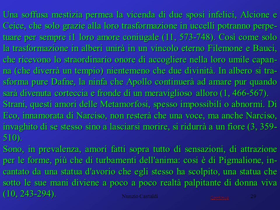 Nunzio Castaldi29 Una soffusa mestizia permea la vicenda di due sposi infelici, Alcione e Ceice, che solo grazie alla loro trasformazione in uccelli p