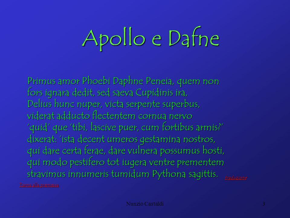 Nunzio Castaldi3 Apollo e Dafne Primus amor Phoebi Daphne Peneia, quem non fors ignara dedit, sed saeva Cupidinis ira, Delius hunc nuper, victa serpen