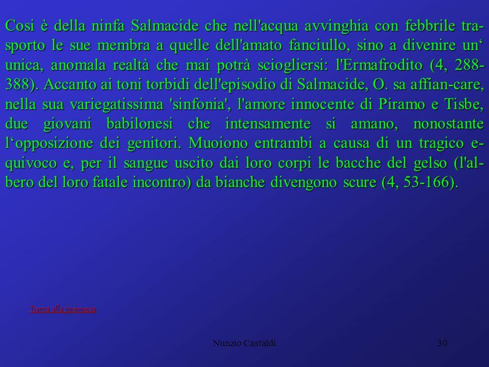 Nunzio Castaldi30 Cosi è della ninfa Salmacide che nell'acqua avvinghia con febbrile tra- sporto le sue membra a quelle dell'amato fanciullo, sino a d